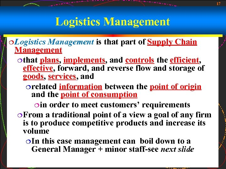 17 Logistics Management ¦ Logistics Management is that part of Supply Chain Management ¦