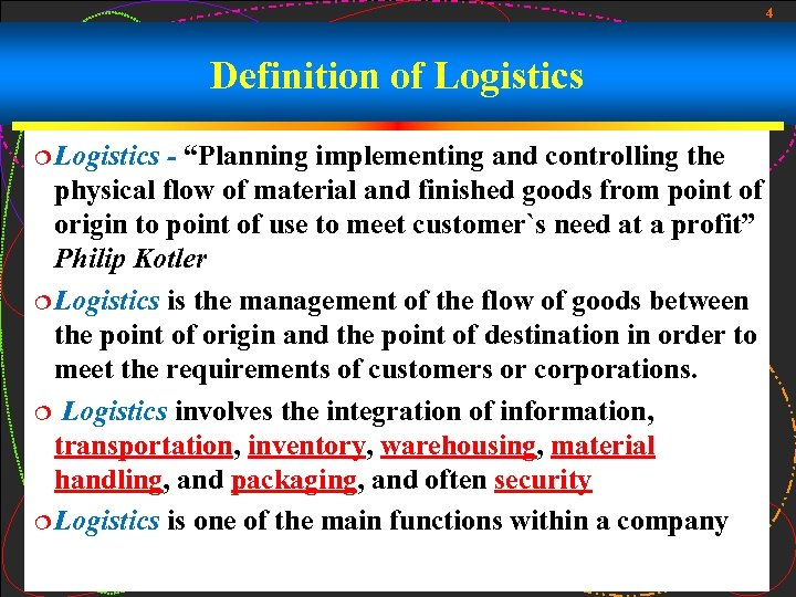 "4 Definition of Logistics ¦ Logistics - ""Planning implementing and controlling the physical flow"