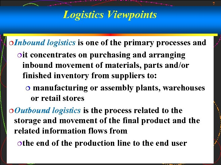 7 Logistics Viewpoints ¦Inbound logistics is one of the primary processes and ¦it concentrates
