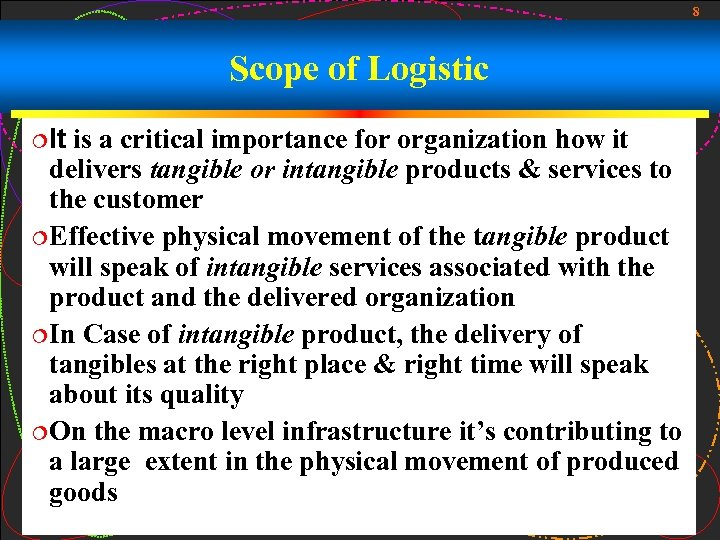 8 Scope of Logistic ¦It is a critical importance for organization how it delivers
