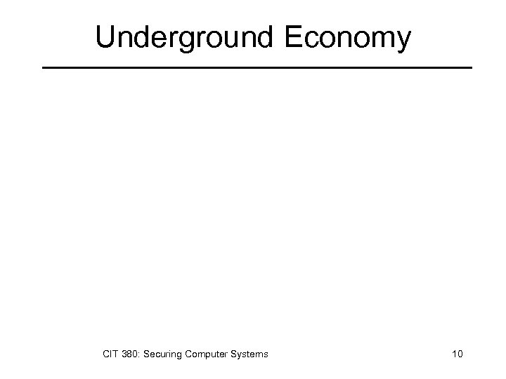 Underground Economy CIT 380: Securing Computer Systems 10
