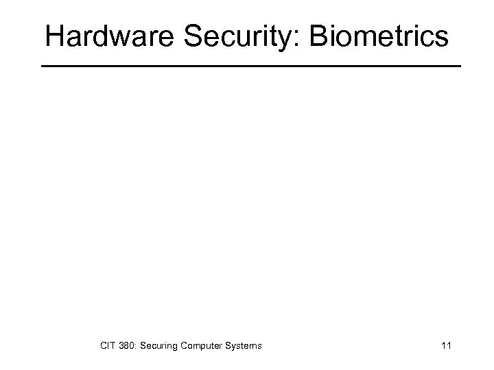 Hardware Security: Biometrics CIT 380: Securing Computer Systems 11