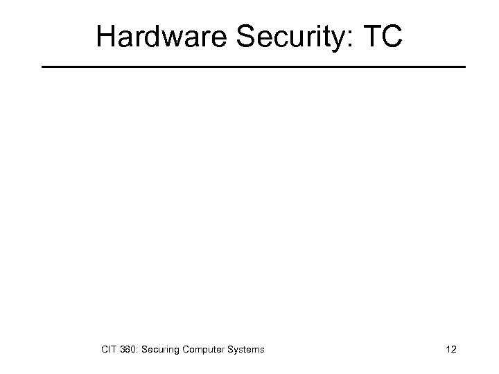 Hardware Security: TC CIT 380: Securing Computer Systems 12