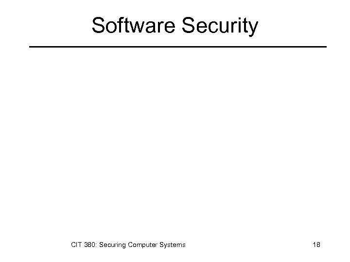 Software Security CIT 380: Securing Computer Systems 18