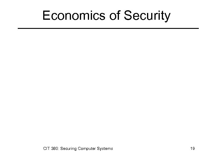 Economics of Security CIT 380: Securing Computer Systems 19