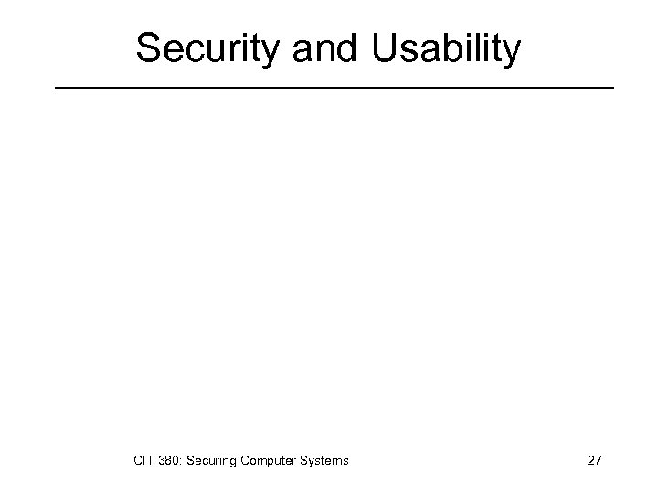 Security and Usability CIT 380: Securing Computer Systems 27