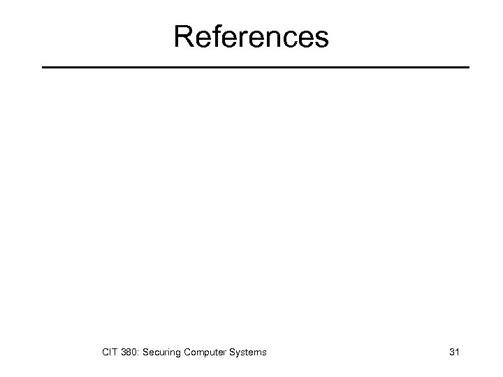 References CIT 380: Securing Computer Systems 31