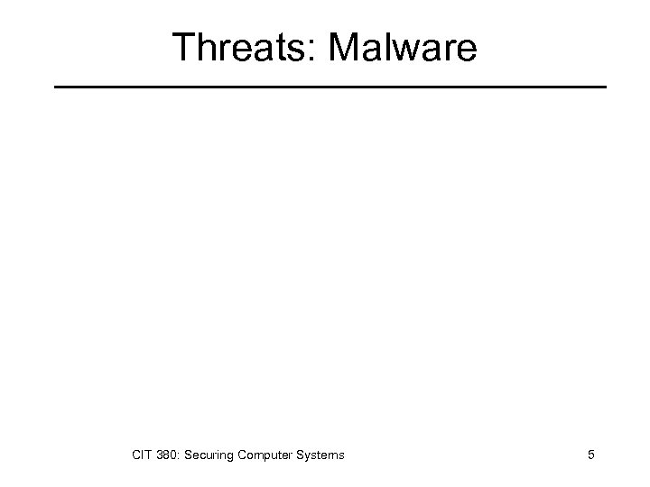 Threats: Malware CIT 380: Securing Computer Systems 5