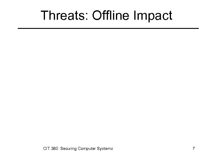 Threats: Offline Impact CIT 380: Securing Computer Systems 7