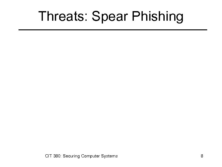 Threats: Spear Phishing CIT 380: Securing Computer Systems 8