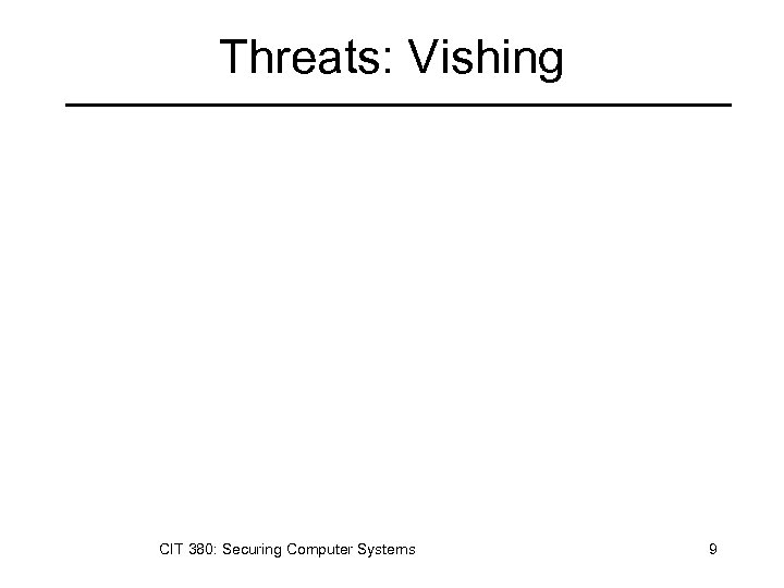 Threats: Vishing CIT 380: Securing Computer Systems 9
