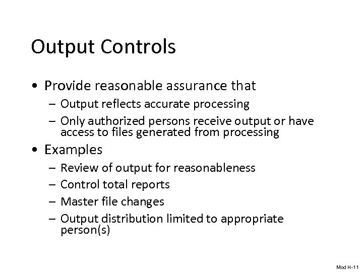Output Controls • Provide reasonable assurance that – Output reflects accurate processing – Only