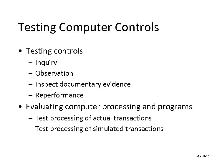 Testing Computer Controls • Testing controls – – Inquiry Observation Inspect documentary evidence Reperformance