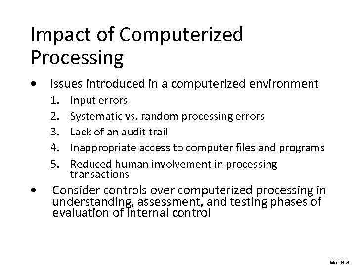 Impact of Computerized Processing • Issues introduced in a computerized environment 1. 2. 3.