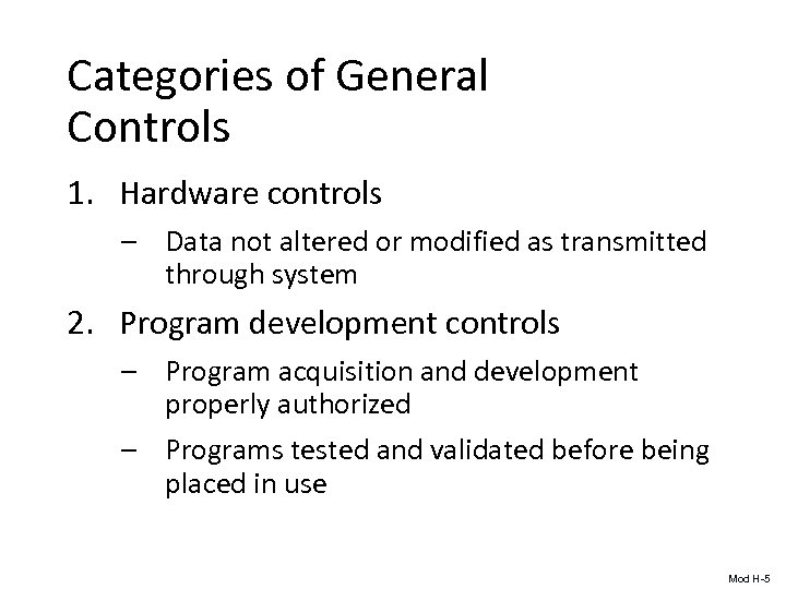 Categories of General Controls 1. Hardware controls – Data not altered or modified as