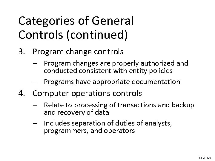 Categories of General Controls (continued) 3. Program change controls – Program changes are properly