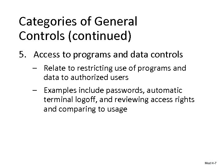 Categories of General Controls (continued) 5. Access to programs and data controls – Relate
