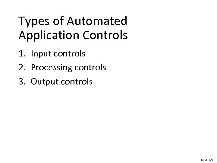 Types of Automated Application Controls 1. Input controls 2. Processing controls 3. Output controls