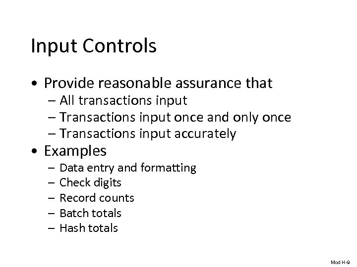 Input Controls • Provide reasonable assurance that – All transactions input – Transactions input
