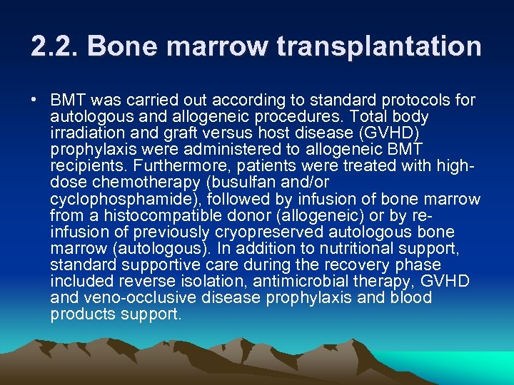 2. 2. Bone marrow transplantation • BMT was carried out according to standard protocols