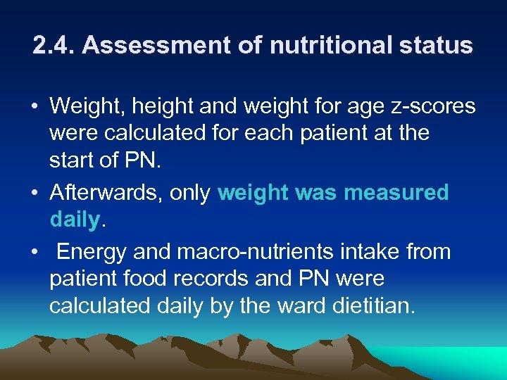2. 4. Assessment of nutritional status • Weight, height and weight for age z-scores