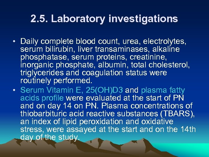 2. 5. Laboratory investigations • Daily complete blood count, urea, electrolytes, serum bilirubin, liver