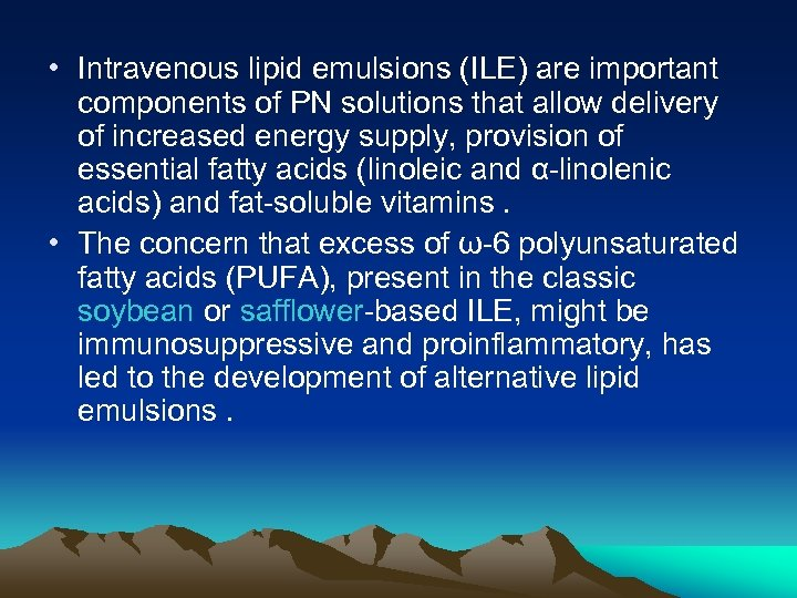 • Intravenous lipid emulsions (ILE) are important components of PN solutions that allow