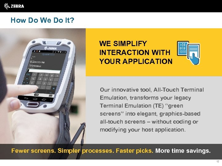 How Do We Do It? WE SIMPLIFY INTERACTION WITH YOUR APPLICATION Our innovative tool,