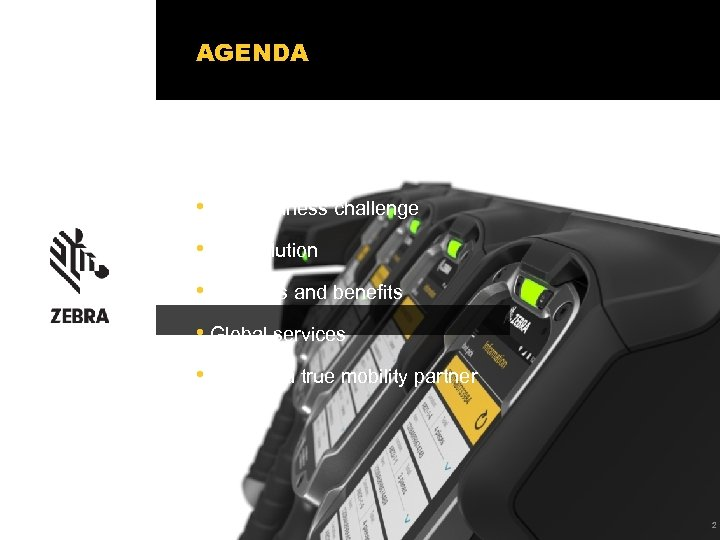 AGENDA • The business challenge • The solution • Features and benefits • Global