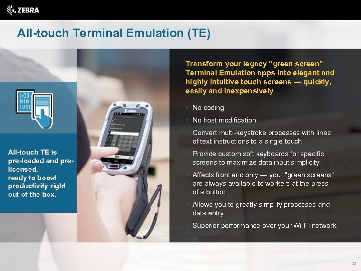 "All-touch Terminal Emulation (TE) Transform your legacy ""green screen"" Terminal Emulation apps into elegant"
