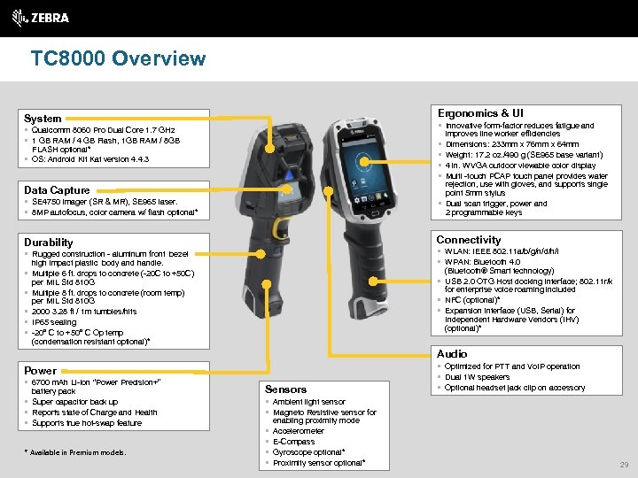 TC 8000 Overview Ergonomics & UI System § Innovative form-factor reduces fatigue and §