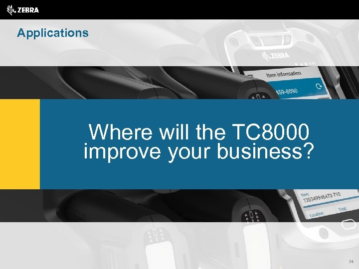 Applications Where will the TC 8000 improve your business? 34