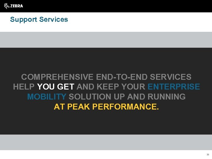 Support Services COMPREHENSIVE END-TO-END SERVICES HELP YOU GET AND KEEP YOUR ENTERPRISE MOBILITY SOLUTION