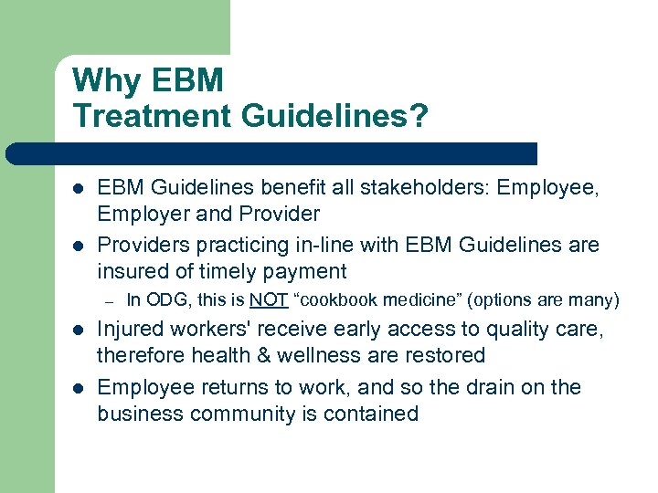 Why EBM Treatment Guidelines? l l EBM Guidelines benefit all stakeholders: Employee, Employer and