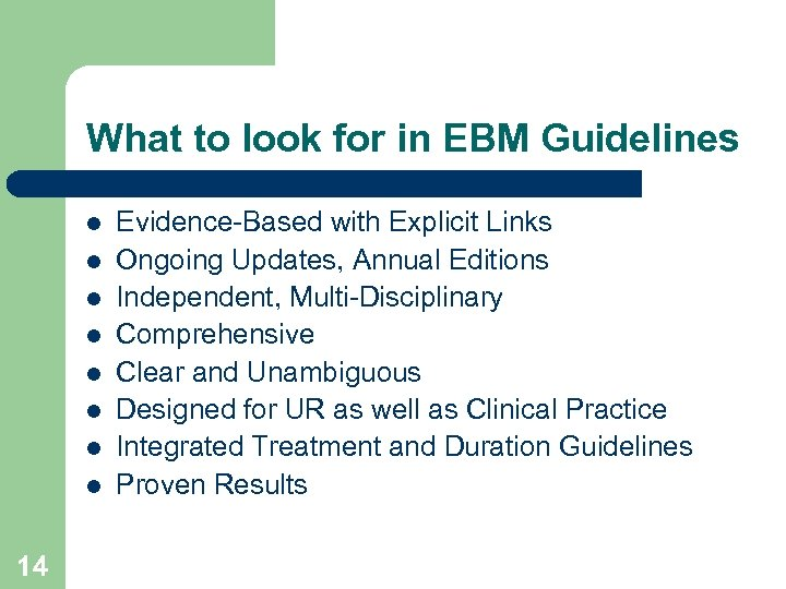 What to look for in EBM Guidelines l l l l 14 Evidence-Based with