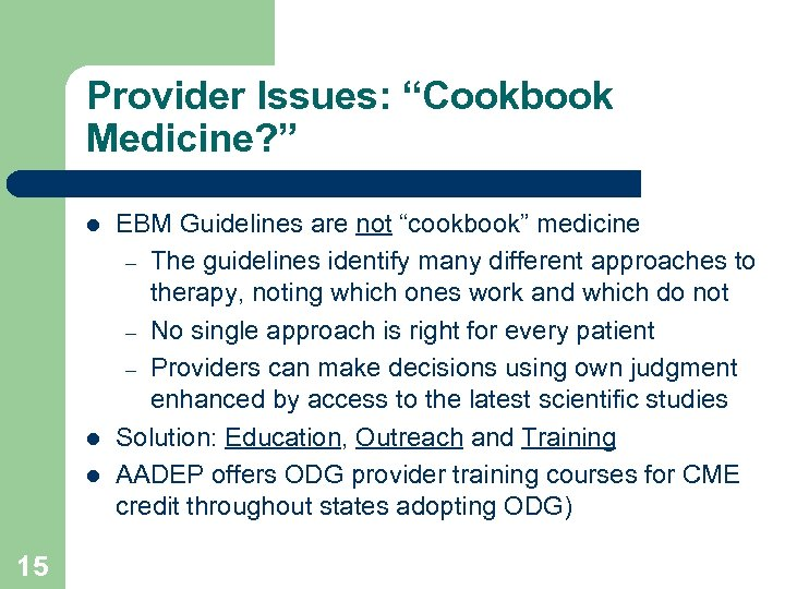 "Provider Issues: ""Cookbook Medicine? "" l l l 15 EBM Guidelines are not ""cookbook"""