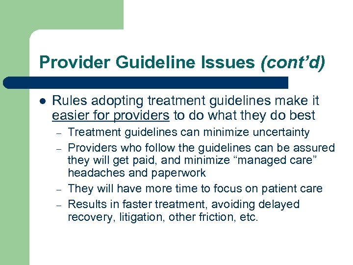 Provider Guideline Issues (cont'd) l Rules adopting treatment guidelines make it easier for providers