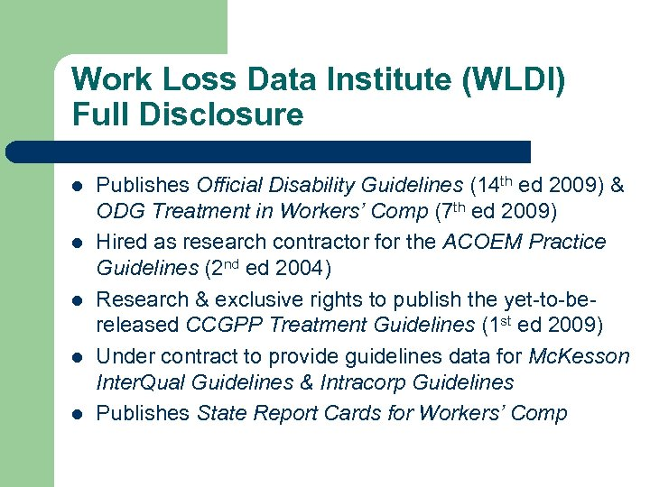Work Loss Data Institute (WLDI) Full Disclosure l l l Publishes Official Disability Guidelines