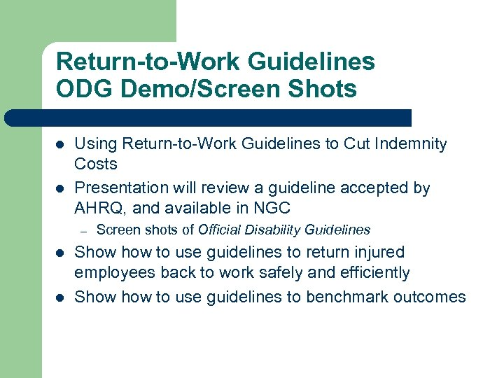 Return-to-Work Guidelines ODG Demo/Screen Shots l l Using Return-to-Work Guidelines to Cut Indemnity Costs