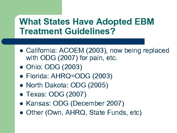 What States Have Adopted EBM Treatment Guidelines? l l l l California: ACOEM (2003),