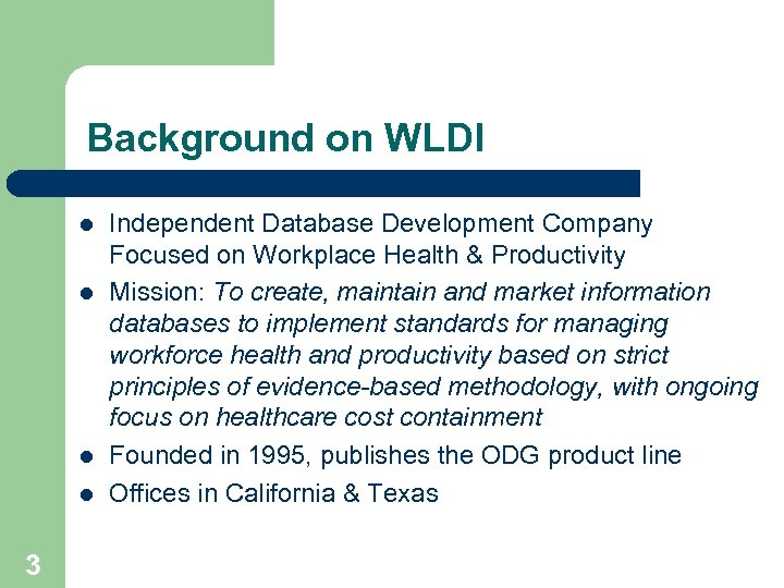 Background on WLDI l l 3 Independent Database Development Company Focused on Workplace Health