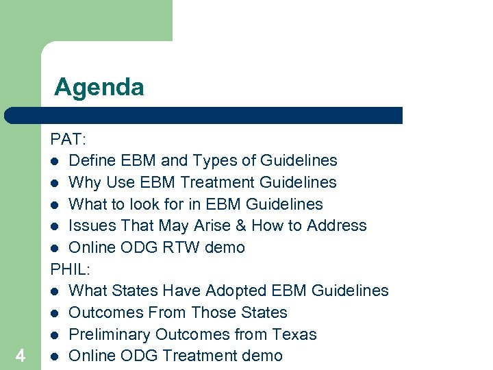 Agenda 4 PAT: l Define EBM and Types of Guidelines l Why Use EBM