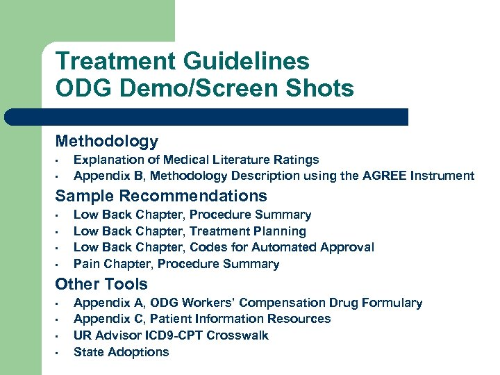 Treatment Guidelines ODG Demo/Screen Shots Methodology • • Explanation of Medical Literature Ratings Appendix