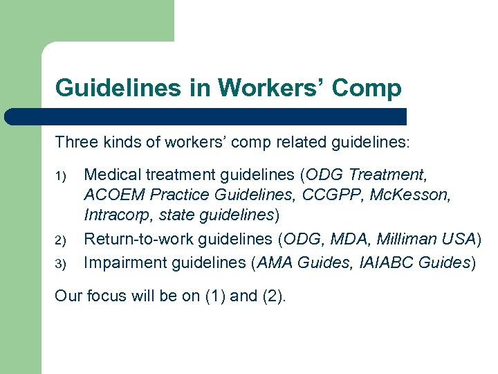 Guidelines in Workers' Comp Three kinds of workers' comp related guidelines: 1) 2) 3)