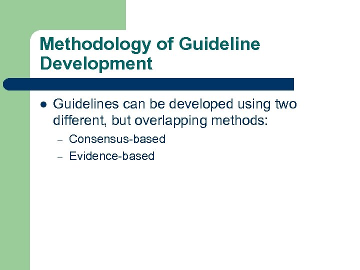 Methodology of Guideline Development l Guidelines can be developed using two different, but overlapping