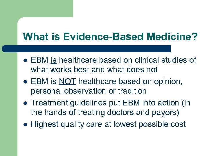 What is Evidence-Based Medicine? l l EBM is healthcare based on clinical studies of