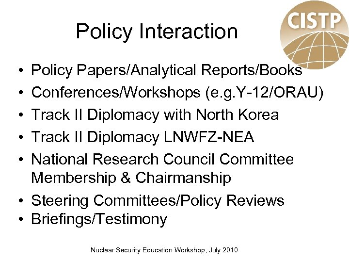 Policy Interaction • • • Policy Papers/Analytical Reports/Books Conferences/Workshops (e. g. Y-12/ORAU) Track II