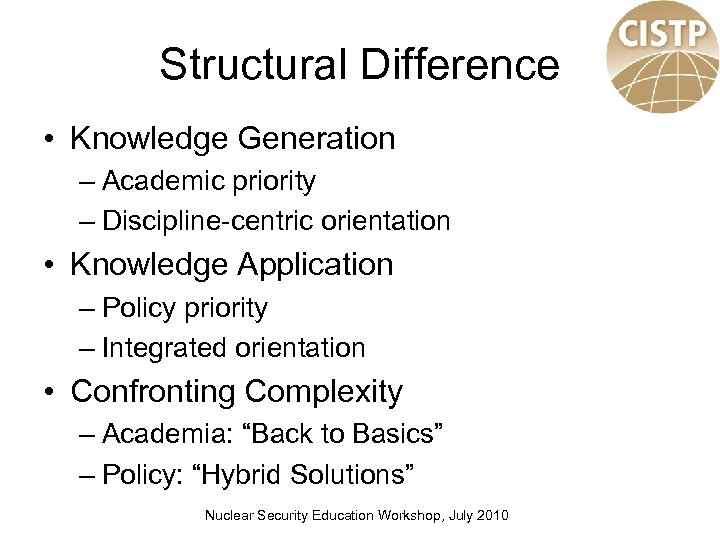 Structural Difference • Knowledge Generation – Academic priority – Discipline-centric orientation • Knowledge Application