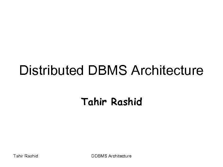 Distributed DBMS Architecture Tahir Rashid DDBMS Architecture
