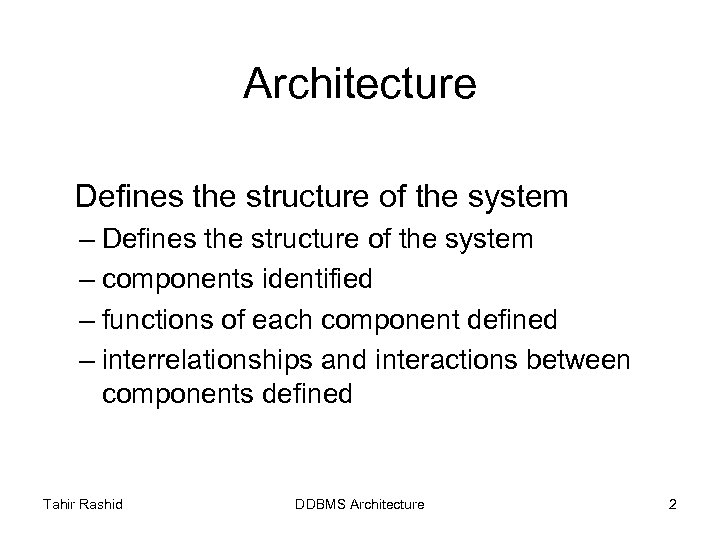Architecture Defines the structure of the system – components identified – functions of each